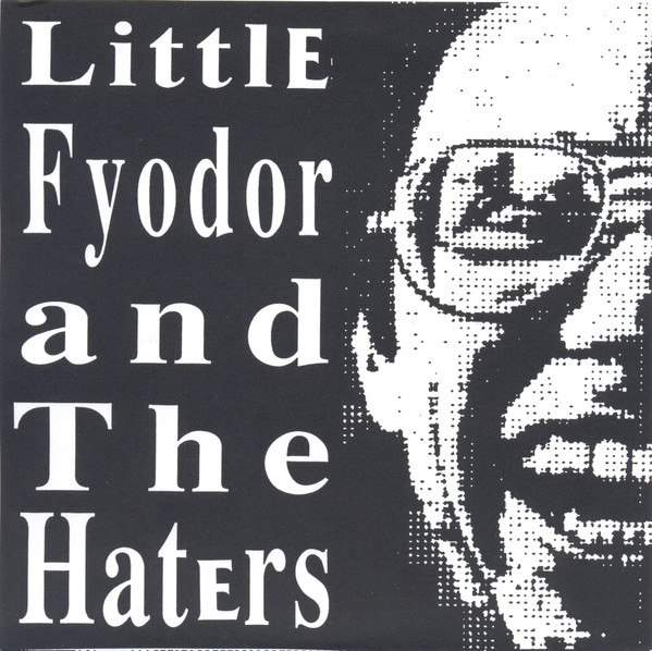 Haters, The - Little Fyodor And The Haters