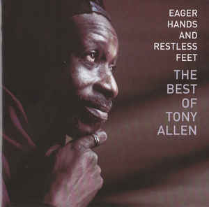 Tony Allen - Eager Hands And Restless Feet - The Best Of Tony Allen