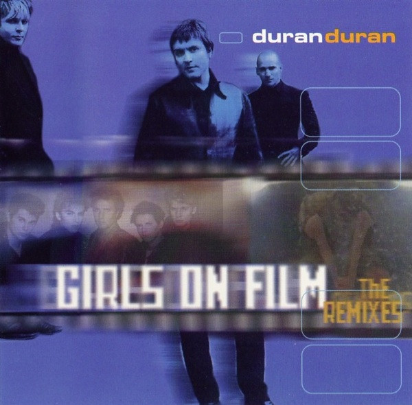 Duran Duran - Girls On Film - The Remixes
