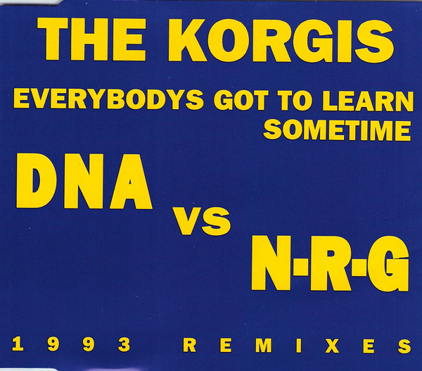 Korgis, The - Everybodys Got To Learn Sometime (DNA vs N·R·G 1993 Remixes)