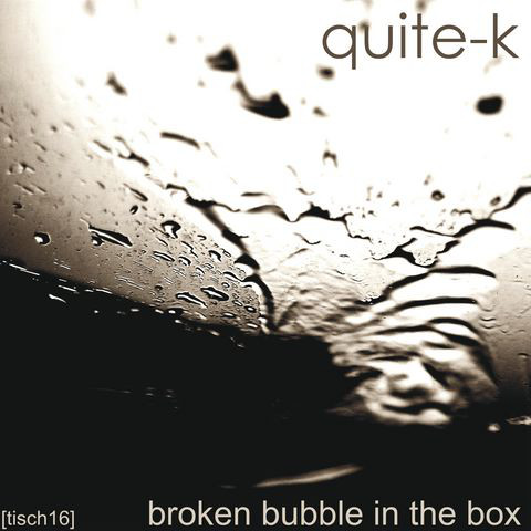 Quite-k - Broken Bubble In The Box
