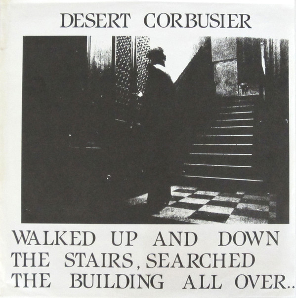 Desert Corbusier - Walked Up And Down The Stairs, Searched The Building All Over