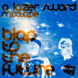 Lazer Sword - Blap To The Future Megamix