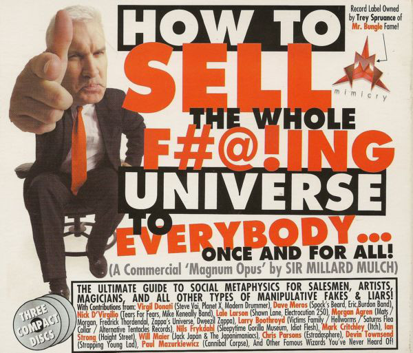 Sir Millard Mulch - How To Sell The Whole Fucking Universe To Everybody... Once And For All! (A Commercial 'Magnum Opus' by Sir Millard Mulch)