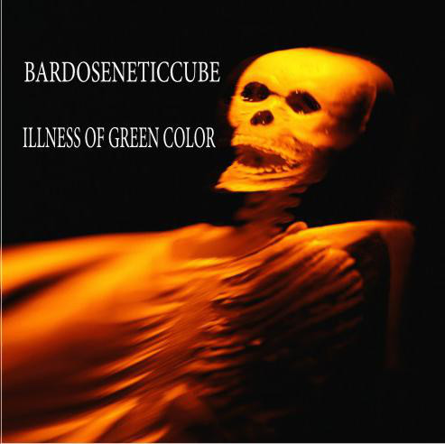 Bardoseneticcube - Illness Of Green Colour