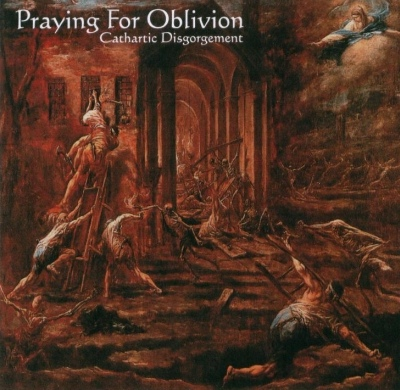 Praying For Oblivion - Cathartic Disgorgement