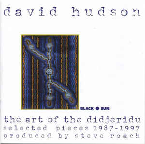 David Hudson - The Art Of The Didjeridu: Selected Pieces 1987 - 1997