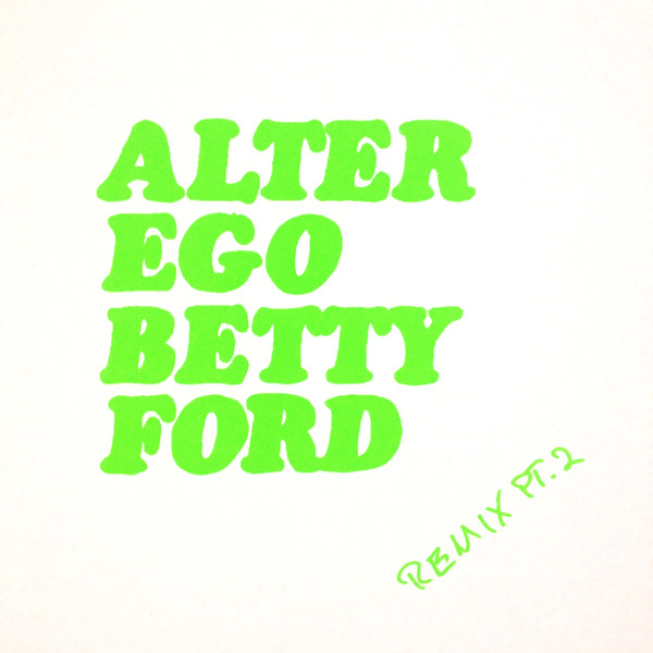 Alter Ego - Betty Ford Remix Pt. 2