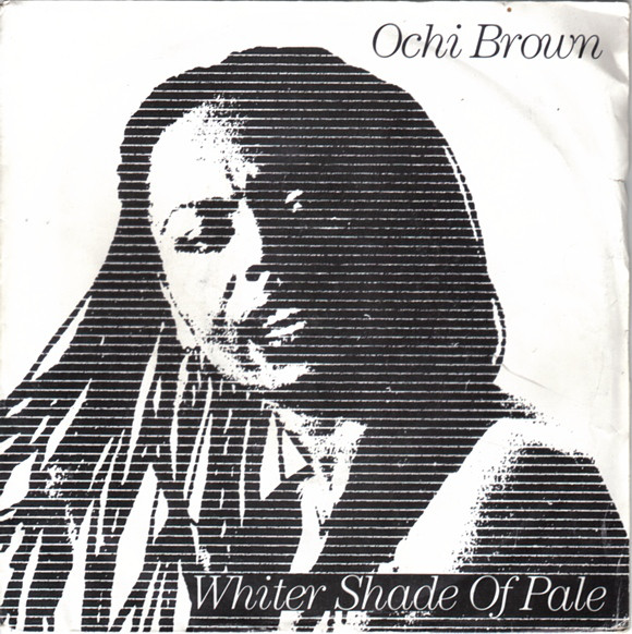 O'Chi Brown - A Whiter Shade Of Pale / If I'm Crying