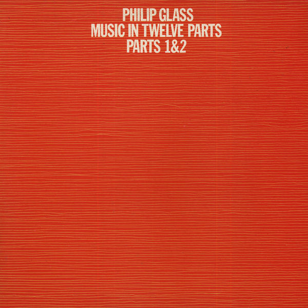 Philip Glass - Music In Twelve Parts - Parts 1 & 2