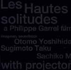 Taku Sugimoto - Les Hautes Solitudes--A Philippe Garrel Film: Imaginary Soundtrack