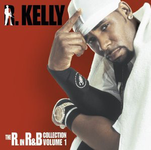 R. Kelly - The R. in R&B Collection: Volume 1