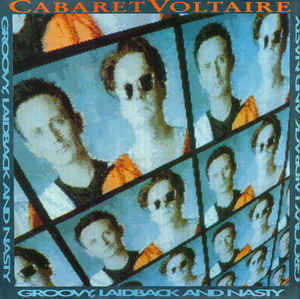 Cabaret Voltaire - Groovy, Laidback And Nasty cover of release