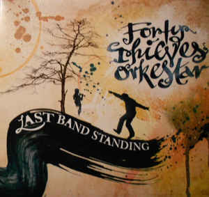 Forty Thieves Orkestar - Last Band Standing
