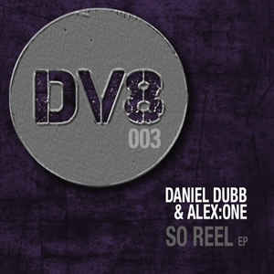 Daniel Dubb, Alex:One - So Reel EP cover of release