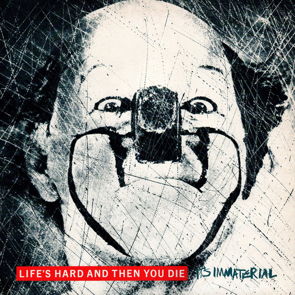 It's Immaterial - Life's Hard And Then You Die