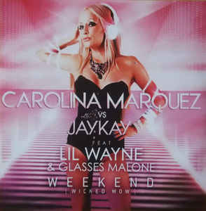 Carolina Marquez, Jay Kay, Lil Wayne, Glasses Malone - Weekend (Wicked Wow) cover of release
