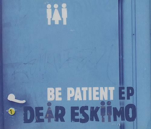 Dear Eskiimo - Be Patient EP