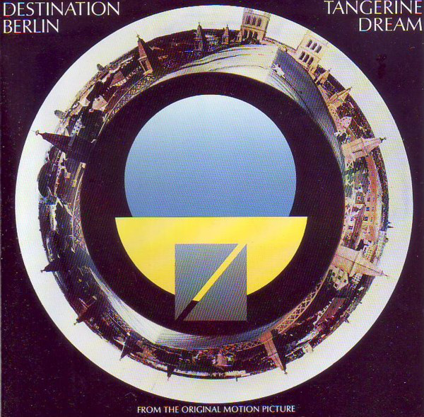 Tangerine Dream - Destination Berlin (From The Original Motion Picture)