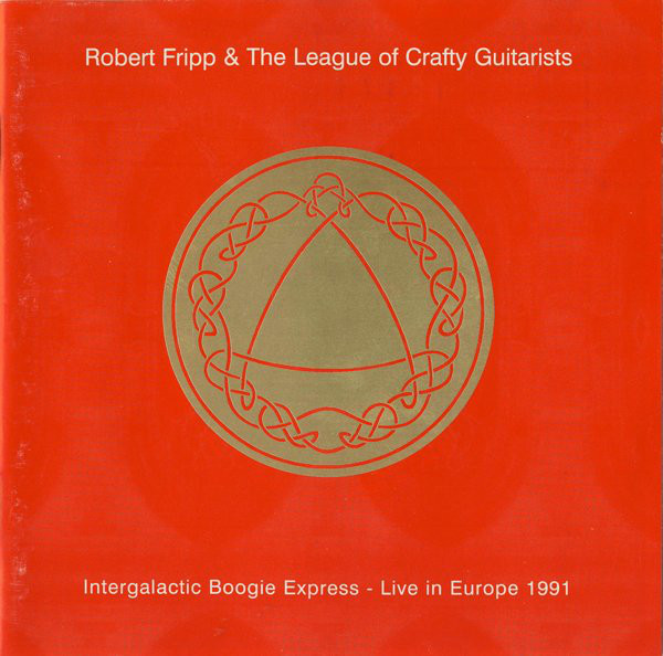 Robert Fripp - Intergalactic Boogie Express - Live In Europe 1991