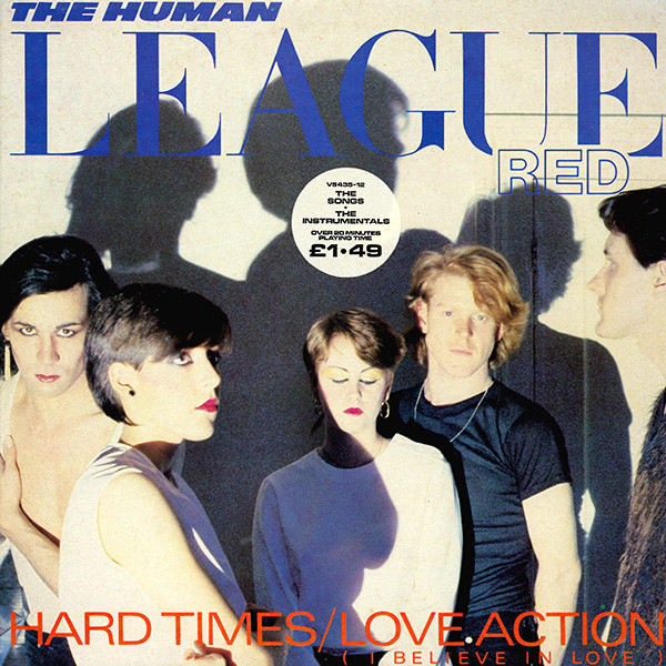 Human League, The - Hard Times / Love Action (I Believe In Love)