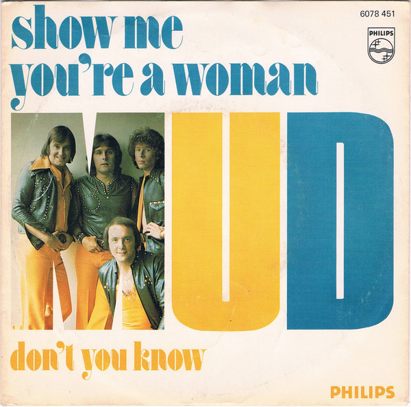 Mud - Show Me You're A Woman / Don't You Know