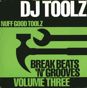 DJ Toolz - Break Beats 'N' Grooves Volume Three (Nuff Good Toolz)