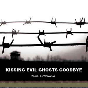 Pawel Grabowski - Kissing Evil Ghosts Goodbye