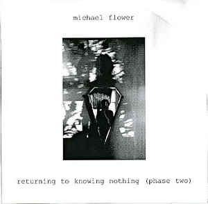 Michael Flower - Returning To Knowing Nothing (Phase Two)