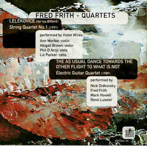 Fred Frith - Quartets: Lelekovice (String Quartet No 1) / The As Usual Dance Towards The Other Flight To What Is Not