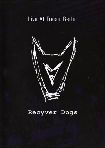 Recyver Dogs - Live At Tresor Berlin