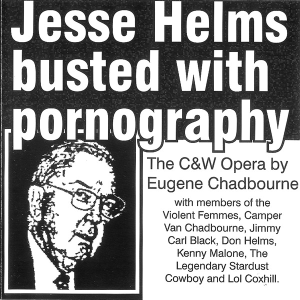 Eugene Chadbourne - Jesse Helms Busted With Pornography - The C&W Opera By Eugene Chadbourne